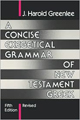 Concise Exegetical Grammar Of New Testament Greek, A