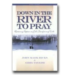 Down In The River To Pray: Revisioning Baptism As God's Transforming Work