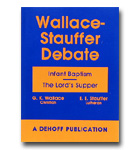 Wallace-Stauffer Debate - Infant Baptism, Lord's Supper