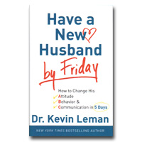 Have a New Husband by Friday: How to Change His Attitude, Behavior and Communic