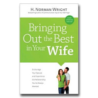 Bringing Out The Best In Your Wife: Encourage Your Spouse And Experience The Re