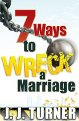7 Ways To Wreck Your Marriage