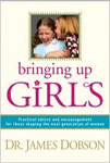 Bringing Up Girls: Practical Advice And Encouragement For Those Shaping The Nexn