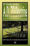 Study Of The A. D. 70 Doctrine - Realized Eschatology: A Collection Of Articles
