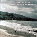 David Slater - Since Jesus Is My Friend - CD