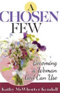 Chosen Few, A: Becoming A Woman God Can Use