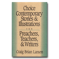 Choice Contemporary Stories And Illustrations: For Preachers, Teachers, And Wre